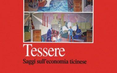 TESSERE   Saggi sull'economia ticinese