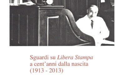 SGUARDI SU LIBERA STAMPA A CENT'ANNI DALLA NASCITA (1913-2013)